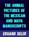 83 Eduard Seler The Animal Pictures of the mexican and maya manuscripts FLAAR